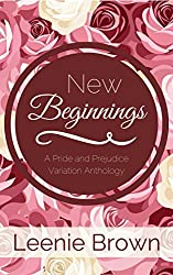 New Beginnings : A Pride and Prejudice Variation Anthology
