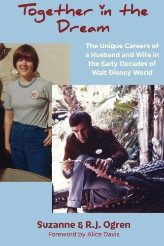 (Together in the Dream: The Unique Careers of a Husband and Wife in the Early Decades of Walt Disney World )