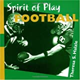 Spirit of Play-- Football, Theresa S. Halzle, 0806645830