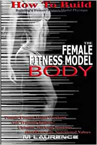 How To Build The Female Fitness Model Body: Building A Female Fitness Model Physique, Female