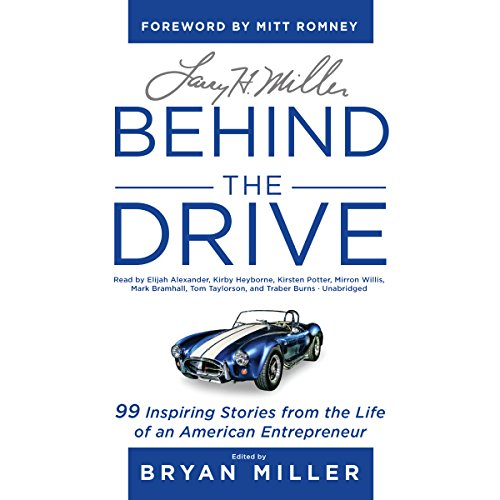 Larry H. Miller: Behind the Drive: 99 Inspiring Stories from the Life of an American Entrepreneur