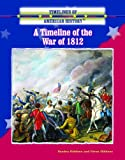 A Timeline of the War of 1812 (Timelines of American History)