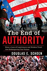 The End of Authority: How a Loss of Legitimacy and Broken Trust Are Endangering Our Future
