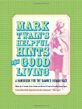 Mark Twain's Helpful Hint for Good Living, Mark Twain, 0520242459