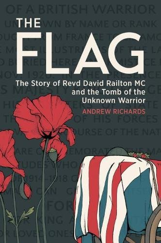 The Flag: The Story of Revd David Railton MC and the Tomb of the Unknown Warrior (Flag History Union Jack)