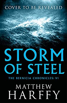 Storm of Steel (The Bernicia Chronicles) by [Harffy, Matthew]