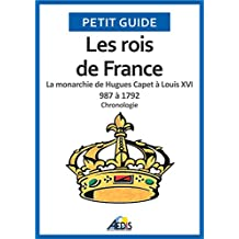 Les rois de France: La monarchie de Hugues Capet à Louis XVI 987 à 1792 - Chronologie (Petit guide t. 38) (French Edition)