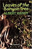 Front cover for the book Leaves of the Banyan Tree by Albert Wendt