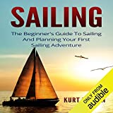 img - for Sailing: The Beginner's Guide to Sailing and Planning Your First Sailing Adventure book / textbook / text book