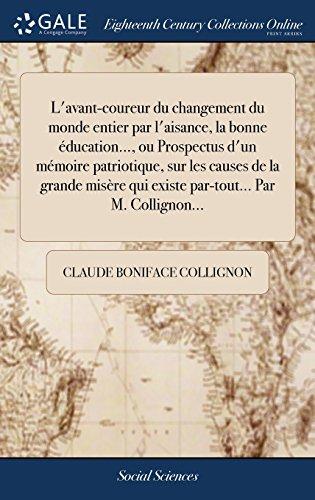 L'avant-coureur du changement du monde entier par l'aisance, la bonne éducation..., ou Prospectus d'un mémoire patriotique, sur les causes de la ... qui existe par-tout... Par M. Collignon...