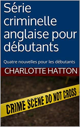 Serie Criminelle Anglaise Pour Debutants Quatre Nouvelles