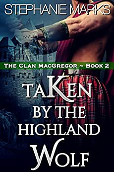 Taken by the Highland Wolf (The Clan MacGregor Book 2) by [Marks, Stephanie]
