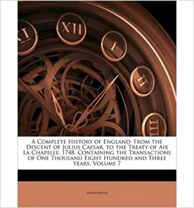 Book A Complete History of England: From the Descent of Julius Caesar, to the Treaty of AIX La Chapelle, 1748. Containing the Transactions of One Thousand Eight Hundred and Three Years, Volume 7- Common