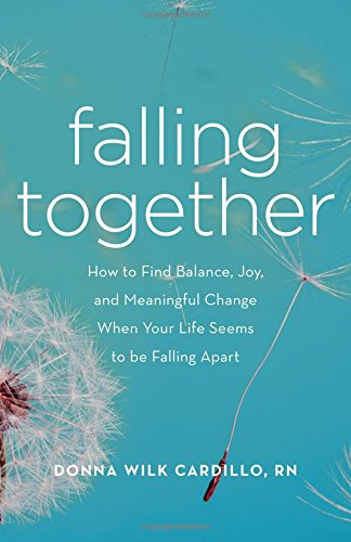 Falling Together: How to Find Balance, Joy, and Meaningful Change When Your Life Seems to be Falling Apart by She Writes Press