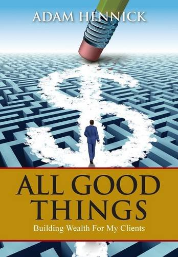 All Good Things: Building Wealth For My Clients
