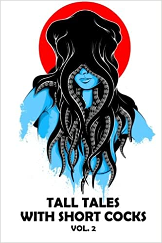 Tall Tales with Short Cocks Vol. 2: A Bizarro Press ...