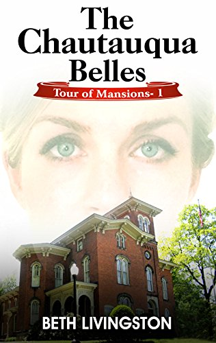 The Chautauqua Belles: Tour of Mansions Series Book 1 by [Livingston, Beth]
