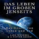 Das Leben im Großen Jenseits: Das Gesetz von Leben und Tod Hörbuch von Lars Wrobbel, Victor A. Segno Gesprochen von: Frank Hilsamer