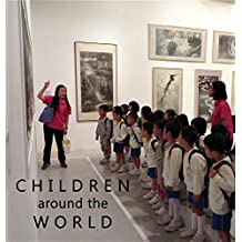 Children Around the World: An Eclectic Photo Collection How Children Live All Over the Globe with 10% of Proceeds to UNICEF