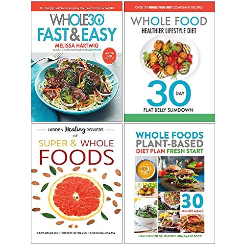 Whole30 Fast and Easy Cookbook [Hardcover], Whole Food Healthier Lifestyle Diet, Hidden Healing Powers, Whole Foods Plant Based Diet Plan 4 Books Collection Set