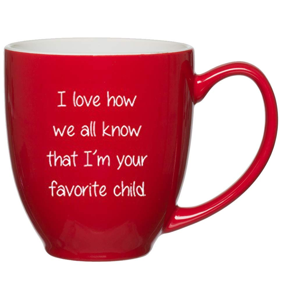 I Love How We all Know That I am Your Favorite Child Red Funny Coffee Mug - 15 oz Red Bistro Mug Birthday Christmas Gifts