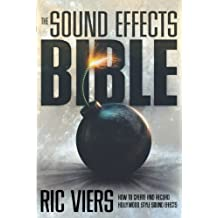 Sound Effects Bible: How to Create and Record Hollywood Style Sound Effects
