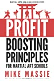 The Profit-Boosting Principles: How to Dramatically Increase Your Martial Arts School Profits Without Increasing Your Overhead (Martial Arts Business Success Steps)