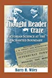 The Thought Reader Craze, Barry H. Wiley, 0786464704