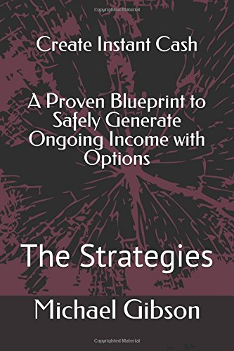 Create Instant Cash: A Proven Blueprint to Safely Generate Ongoing Income with Options: The Strategies