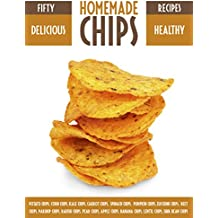 Homemade Chips: 50 Healthy & Delicious Chips Recipes (Recipe Top 50's Book 37) (English Edition)