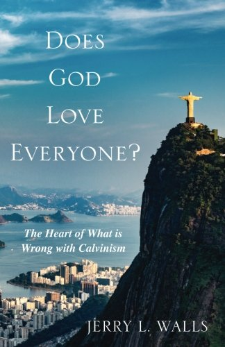 Does God Love Everyone?: The Heart of What's Wrong with Calvinism