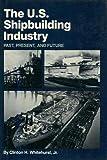 U. S. Shipbuilding Industry, Clinton H. Whitehurst, 0870217232