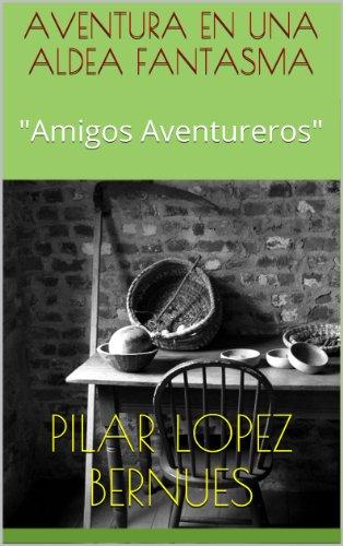 AVENTURA EN UNA ALDEA FANTASMA (Amigos Aventureros) (Spanish Edition) by [Bernues