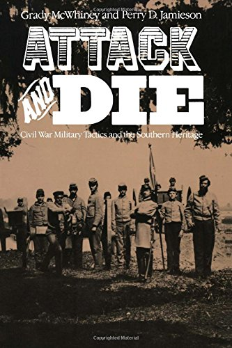 Military Die - Attack and Die: Civil War Military Tactics and the Southern Heritage