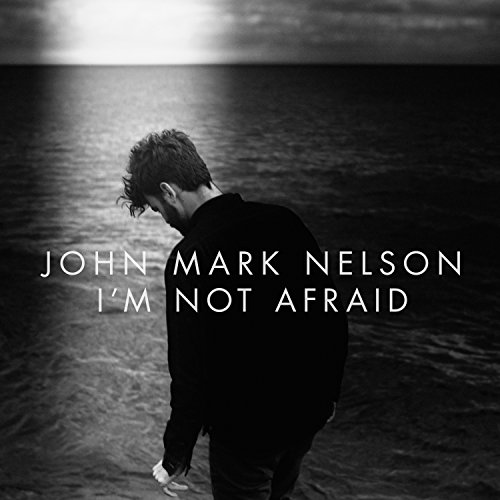 I'm Not Afraid (2015) (Album) by John Mark Nelson