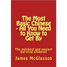 The Most Basic Chinese - All You Need to Know to Get By (Most Basic Languages)