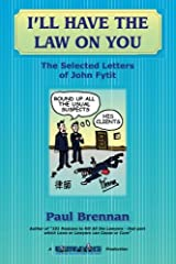 I'll Have The Law On You: The Selected Letters of John Fytit Paperback