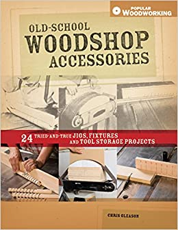 Old School Woodshop Accessories: 40 Tried And True Jigs, Fixtures And Tool  Storage Projects (Popular Woodworking): Chris Gleason: 9781558708082:  Amazon.com: ...