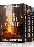 The Alpha Plague - Books 1 - 3: A Post-Apocalyptic Action Thriller (The Alpha Plague Box Set)