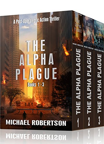 The Alpha Plague - Books 1 - 3: A Post-Apocalyptic Action Thriller (The Alpha Plague Box Set) by [Robertson, Michael]
