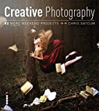 Creative Photography: 52 More Weekend Projects