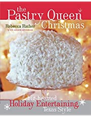 The Pastry Queen Christmas: Big-Hearted Holiday Entertaining, Texas Style [A Cookbook]