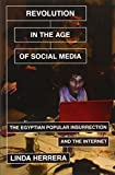 Revolution in the Age of Social Media: The Egyptian Popular Insurrection and the Internet