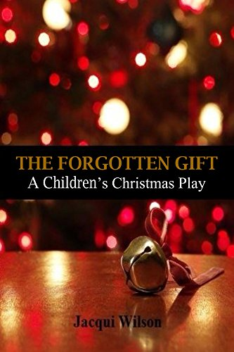 Christmas Play.The Forgotten Gift A Children S Christmas Play Jacqui