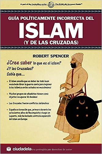 Guía políticamente incorrecta del Islam y de las cruzadas Ensayo: Amazon.es: Spencer, Robert, Lerne Edelstein, Diana: Libros