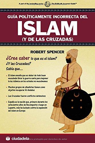 Guía políticamente incorrecta del Islam y de las cruzadas Ensayo ...