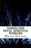Daring the Devil--Spiritual Warfare, Wayne Detzler, 1461154359