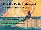 img - for I'd Like To Be A Mermaid; And Other Children's Rhymes book / textbook / text book