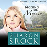 Begging for Mercie: The Mercie Series, Book 2 | Sharon Srock