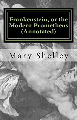 Frankenstein, or the Modern Prometheus (Annotated): The original 1818 version with new introduction and footnote annotations (Austi Classics)